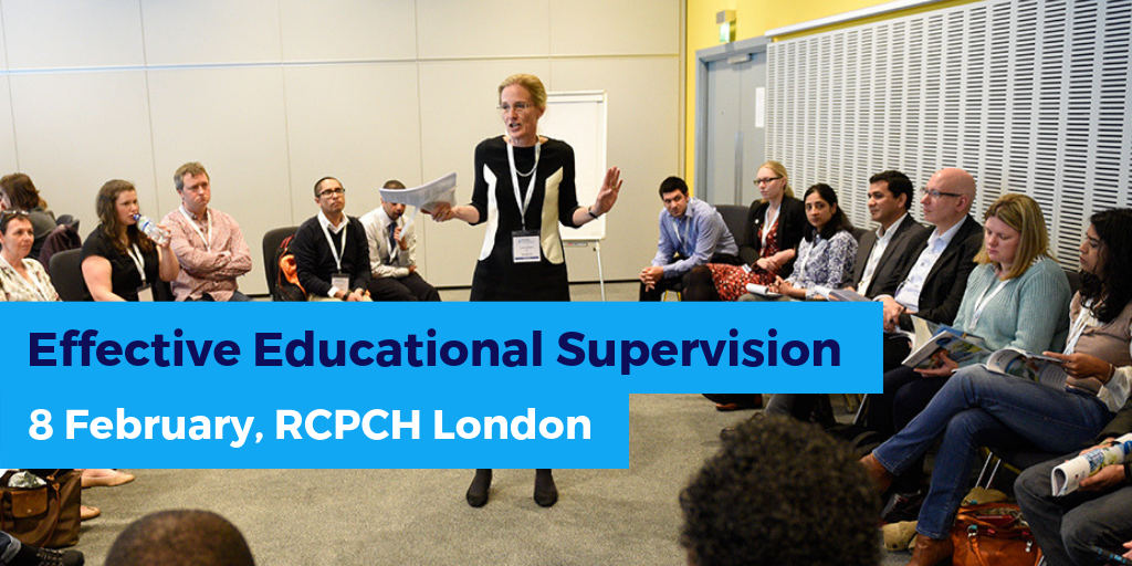 Effective Educational Supervision, 8 February 2019, RCPCH London